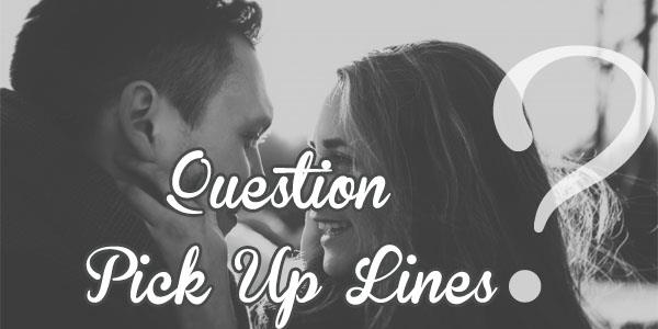 Question pick up lines