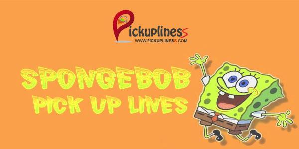 Spongebob Pick Up Lines